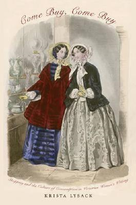 Come Buy, Come Buy: Shopping and the Culture of Consumption in Victorian Women's Writing (BOK)