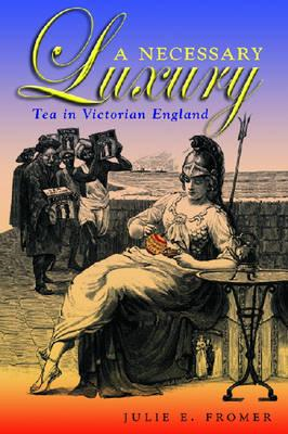 A Necessary Luxury: Tea in Victorian England (BOK)