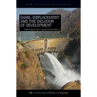 Dams, Displacement and the Delusion of Development: Cahora Bassa and Its Legacies in Mozambique, 196 (BOK)