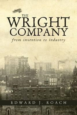 The Wright Company: From Invention to Industry (BOK)
