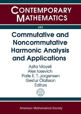 Commutative and Noncommutative Harmonic Analysis and Applications (BOK)
