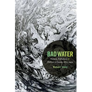 Bad Water: Nature, Pollution, and Politics in Japan, 1870-1950 (BOK)