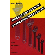Organized Labor in Postcommunist States: From Solidarity to Infirmity (BOK)