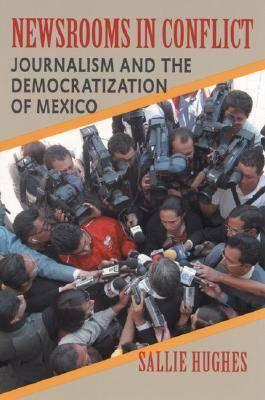 Newsrooms in Conflict: Journalism and the Democratization of Mexico (BOK)