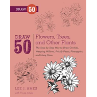 Draw 50 Flowers, Trees, and Other Plants (BOK)