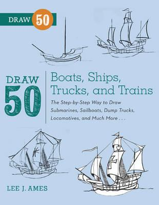 Draw 50 Boats, Ships, Trucks, and Trains (BOK)
