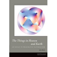 The Things in Heaven and Earth: An Essay in Pragmatic Naturalism (BOK)