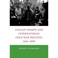 Italian Women and International Cold War Politics, 1944-1968 (BOK)