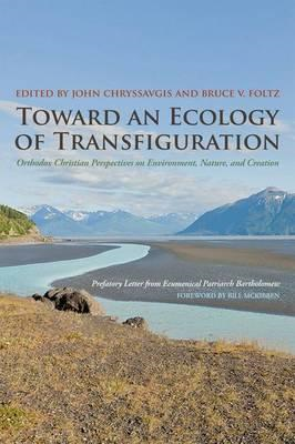 Toward an Ecology of Transfiguration: Orthodox Christian Perspectives on Environment, Nature, and Cr (BOK)