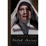 Veiled Desires: Intimate Portrayals of Nuns in Postwar Anglo-American Film (BOK)
