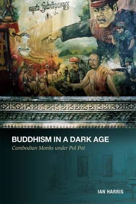 Buddhism in a Dark Age: Cambodian Monks Under Pol Pot (BOK)