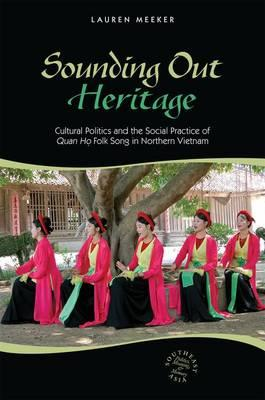 Sounding out Heritage: Cultural Politics and the Social Practice of Quan Hoo Folk Song in Northern V (BOK)