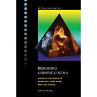 Remaking Chinese Cinema: Through the Prism of Shanghai, Hong Kong and Hollywood (BOK)