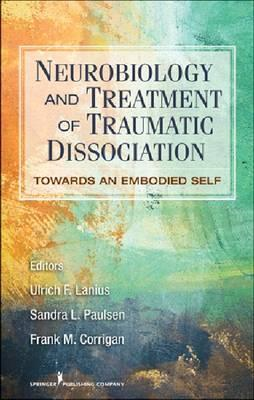 Neurobiology and Treatment of Traumatic Dissociation: Towards an Embodied Self (BOK)