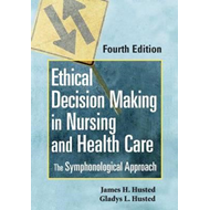 Ethical Decision Making in Nursing and Healthcare: The Symphonological Approach (BOK)