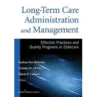 Long-Term Care Administration & Management: Effective Practices and Quality Programs in Eldercare (BOK)