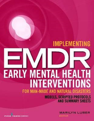 Implementing EMDR Early Mental Health Interventions for Man-made and Natural Disasters: Models, Scri (BOK)