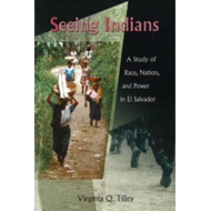 Seeing Indians: A Study of Race, Nation, and Power in El Salvador (BOK)