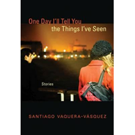 One Day I'll Tell You the Things I've Seen (BOK)