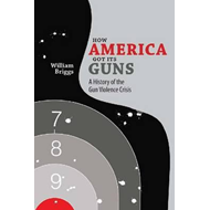 How America Got its Guns (BOK)