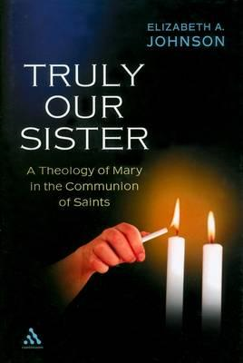 Truly Our Sister: A Theology of Mary in the Communion of Saints (BOK)