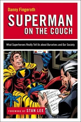 Superman on the Couch: What Superheroes Really Tell Us About Ourselves and Our Society (BOK)