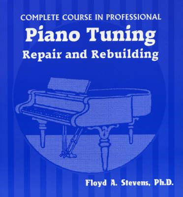 Complete Course in Professional Piano Tuning (BOK)