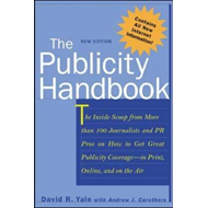 Publicity Handbook: The Inside Scoop from More Than 100 Journalists and PR Pros on How to Get Great (BOK)