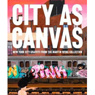 City as Canvas: New York City Graffiti from the Martin Wong Collection (BOK)