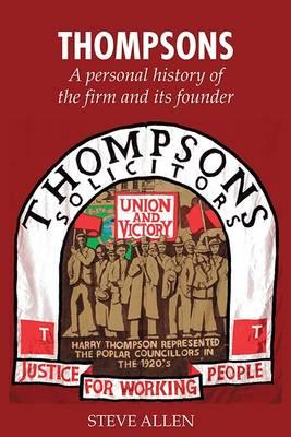 Thompsons Solicitors: A Personal History of the Firm and Its Founder (BOK)