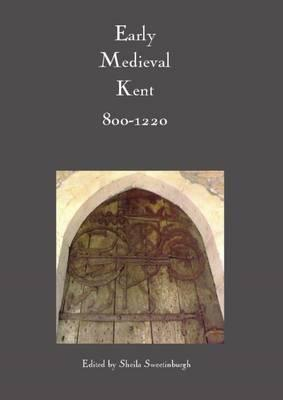 Early Medieval Kent, 800-1220 (BOK)