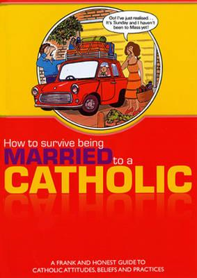 How to Survive Being Married to a Catholic (BOK)