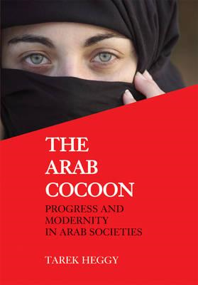 The Arab Cocoon: Progress and Modernity in Arab Societies (BOK)