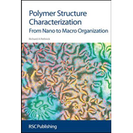 Polymer Structure Characterization: From Nano to Macro Organization (BOK)