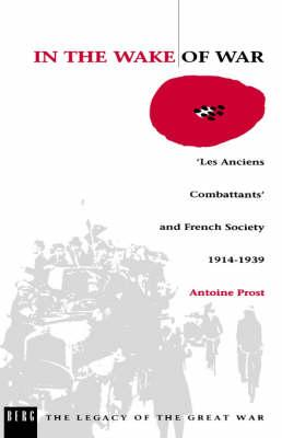 In the Wake of War: 'les Anciens Combattants' and French Society 1914-1939 (BOK)