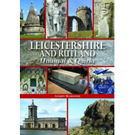 Leicestershire and Rutland Unusual & Quirky (BOK)