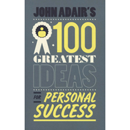 John Adair's 100 Greatest Ideas for Personal Success (BOK)