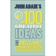 John Adair's 100 Greatest Ideas for Brilliant Communication (BOK)