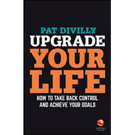 Upgrade Your Life - How to Take Back Control and  Achieve Yo (BOK)
