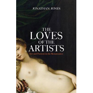 The Loves of the Artists: Art and Passion in the Renaissance (BOK)