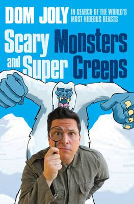 Scary Monsters and Super Creeps: In Search of the World's Most Hideous Beasts (BOK)