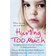 Hurting Too Much: Shocking Stories from the Frontline of Child Protection (BOK)