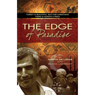 The Edge of Paradise: Turkey is Beautiful. But for Christians There is Always a Price (BOK)