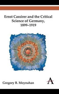 Ernst Cassirer and the Critical Science of Germany, 1899-191 (BOK)