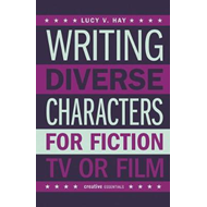 Writing Diverse Characters For Fiction, Tv Or Film (BOK)