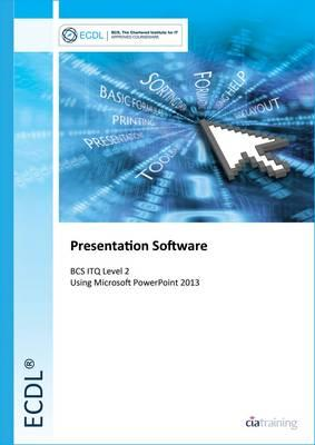 ECDL Presentation Software Using PowerPoint 2013 (BCS ITQ Le (BOK)