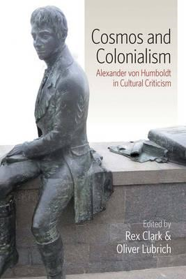 Cosmos and Colonialism: Alexander von Humboldt in Cultural Criticism (BOK)