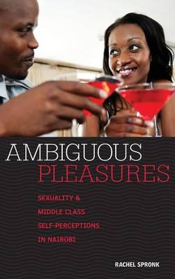 Ambiguous Pleasures: Sexuality and Middle Class Self-perceptions in Nairobi (BOK)