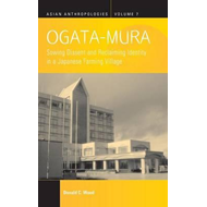 Ogata-mura: Sowing Dissent and Reclaiming Identity in a Japanese Farming Village (BOK)