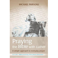 Praying the Bible with Luther (BOK)